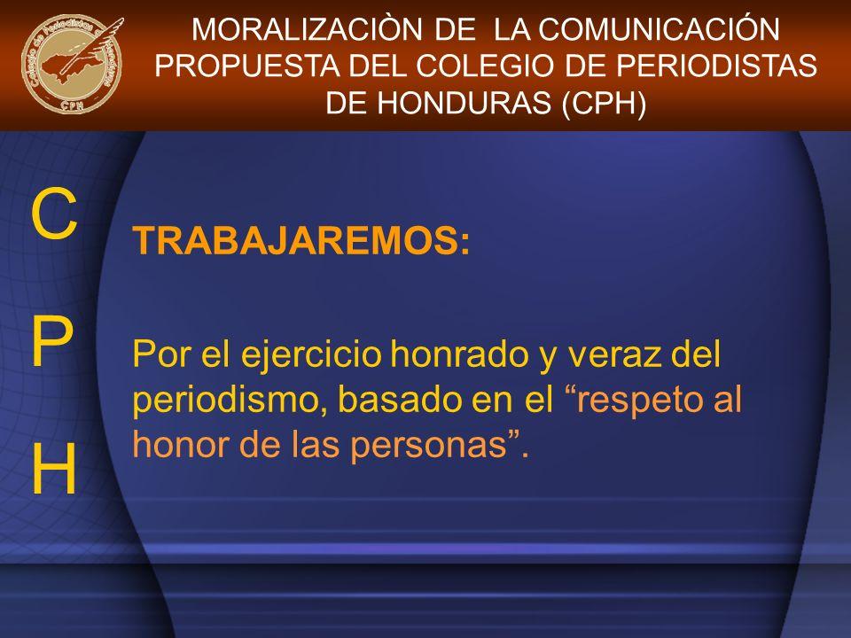 TRABAJAREMOS: Por el ejercicio honrado y veraz del periodismo, basado en el respeto al honor de las personas. MORALIZACIÒN DE LA COMUNICACIÓN PROPUEST