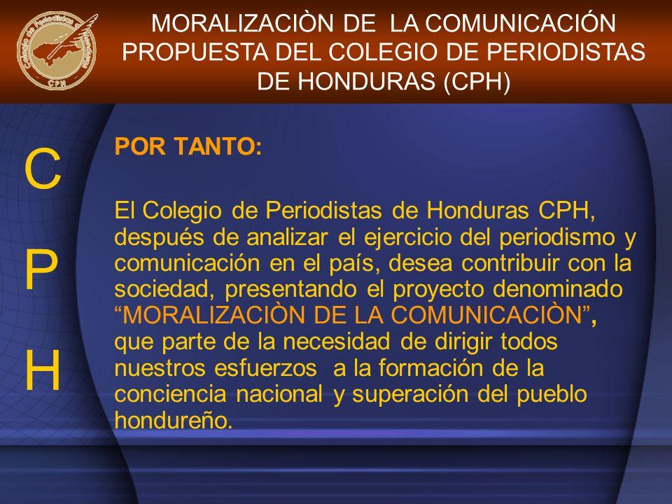 POR TANTO: El Colegio de Periodistas de Honduras CPH, después de analizar el ejercicio del periodismo y comunicación en el país, desea contribuir con