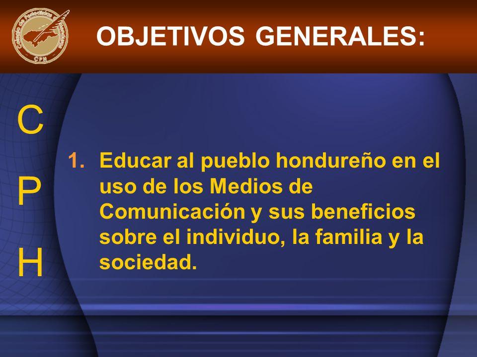 1.Educar al pueblo hondureño en el uso de los Medios de Comunicación y sus beneficios sobre el individuo, la familia y la sociedad. OBJETIVOS GENERALE