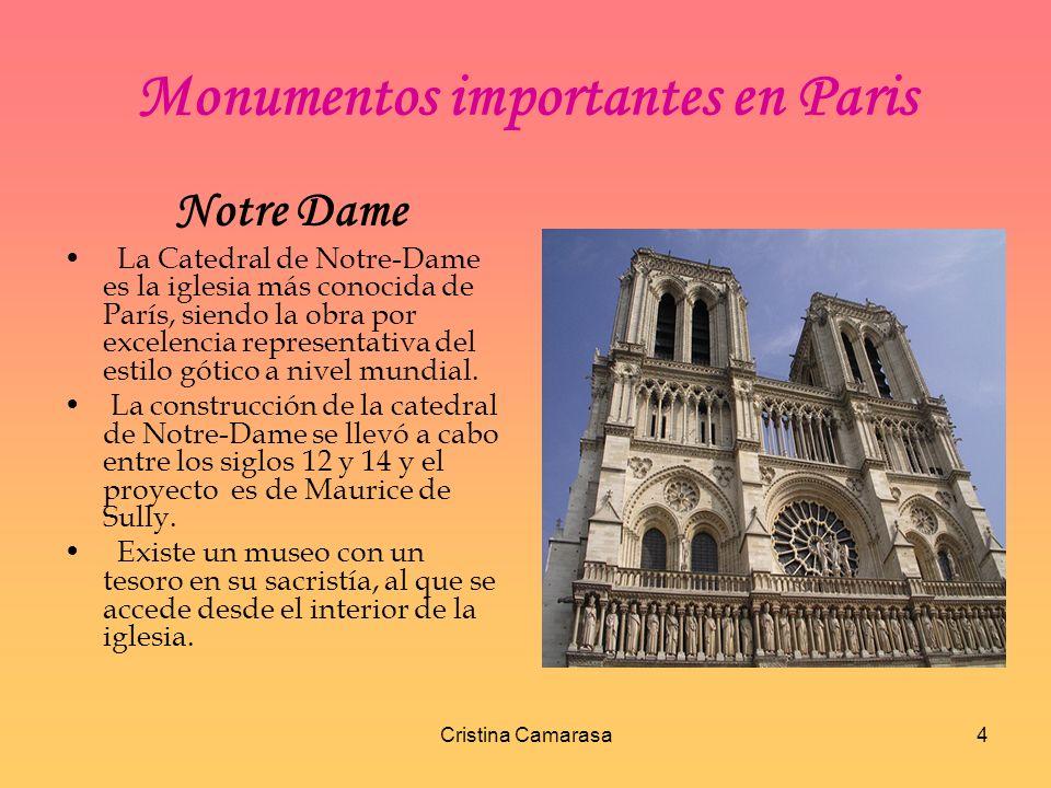 Cristina Camarasa4 Monumentos importantes en Paris Notre Dame La Catedral de Notre-Dame es la iglesia más conocida de París, siendo la obra por excelencia representativa del estilo gótico a nivel mundial.