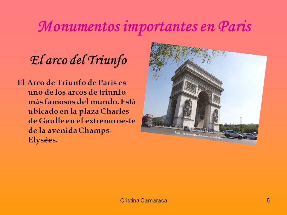 Cristina Camarasa5 Monumentos importantes en Paris El arco del Triunfo El Arco de Triunfo de París es uno de los arcos de triunfo más famosos del mundo.