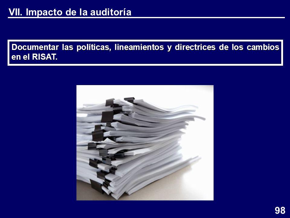 VII. Impacto de la auditoría Documentar las políticas, lineamientos y directrices de los cambios en el RISAT. 98