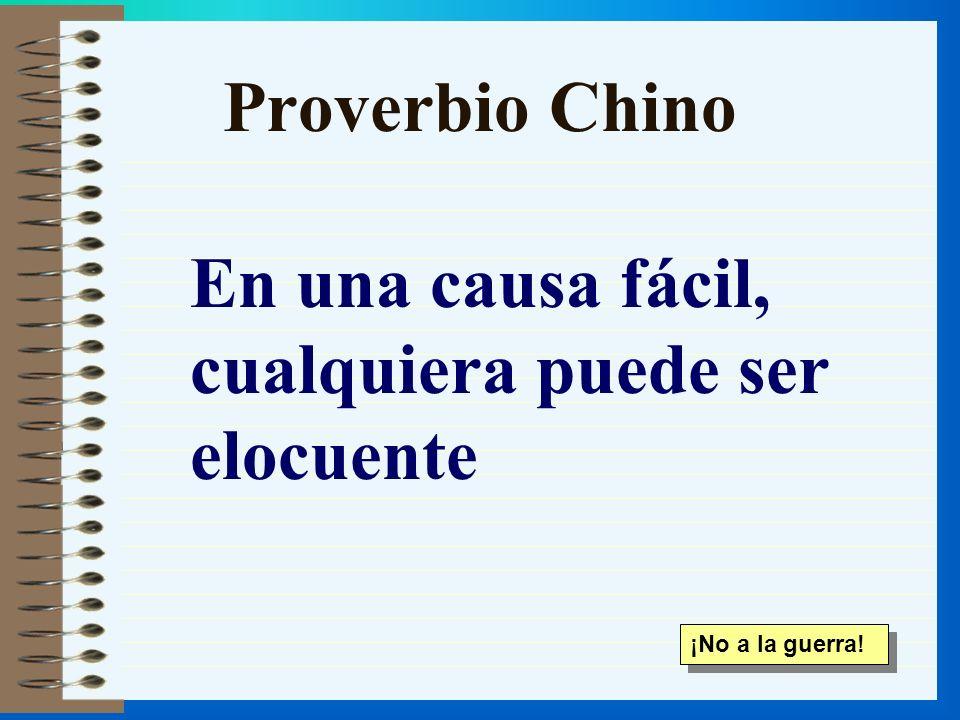 Proverbio Chino En una causa fácil, cualquiera puede ser elocuente ¡No a la guerra!