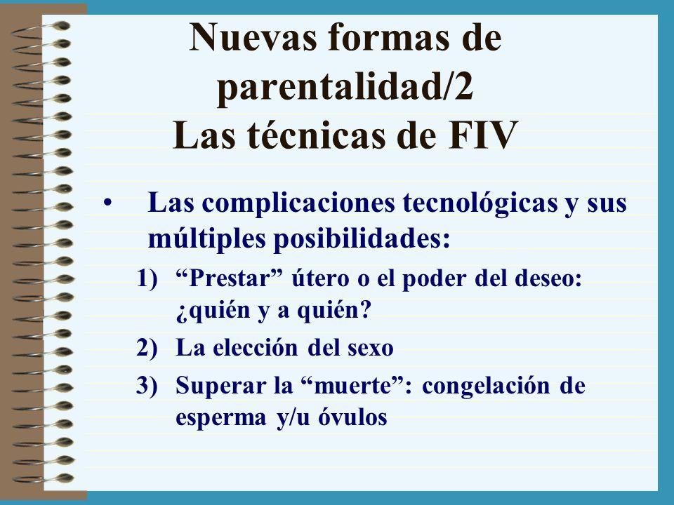 Nuevas formas de parentalidad/2 Las técnicas de FIV Las complicaciones tecnológicas y sus múltiples posibilidades: 1)Prestar útero o el poder del dese