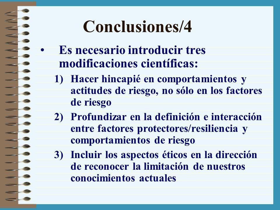 Conclusiones/4 Es necesario introducir tres modificaciones científicas: 1)Hacer hincapié en comportamientos y actitudes de riesgo, no sólo en los fact