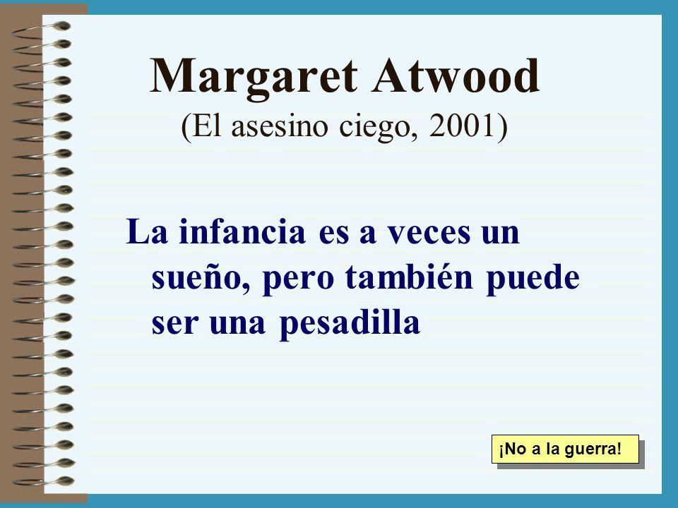 Margaret Atwood (El asesino ciego, 2001) La infancia es a veces un sueño, pero también puede ser una pesadilla ¡No a la guerra!