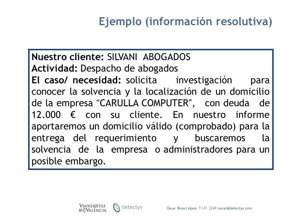 Oscar Rosa López. T.I.P. 2249 oscar@detectys.com Nuestro cliente: SILVANI ABOGADOS Actividad: Despacho de abogados El caso/ necesidad: solicita invest