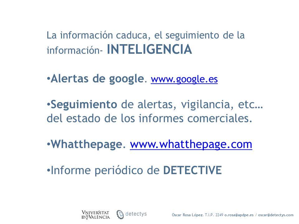 Oscar Rosa López. T.I.P. 2249 o.rosa@apdpe.es / oscar@detectys.com La información caduca, el seguimiento de la información- INTELIGENCIA Alertas de go
