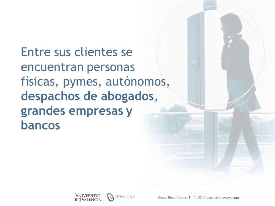 Entre sus clientes se encuentran personas físicas, pymes, autónomos, despachos de abogados, grandes empresas y bancos Oscar Rosa López. T.I.P. 2249 os