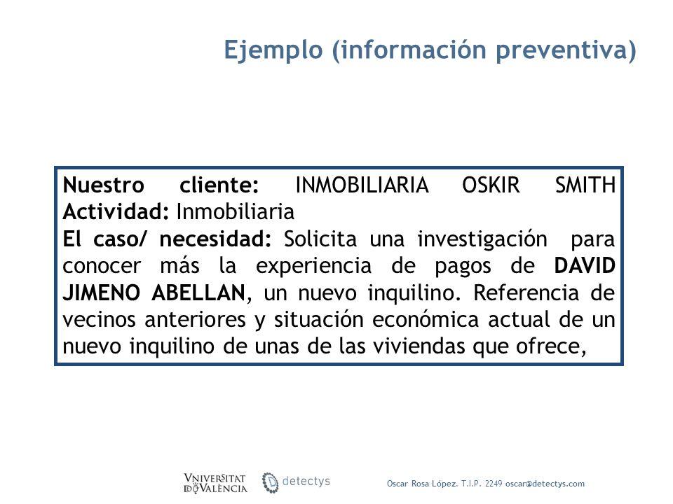 Oscar Rosa López. T.I.P. 2249 oscar@detectys.com Nuestro cliente: INMOBILIARIA OSKIR SMITH Actividad: Inmobiliaria El caso/ necesidad: Solicita una in