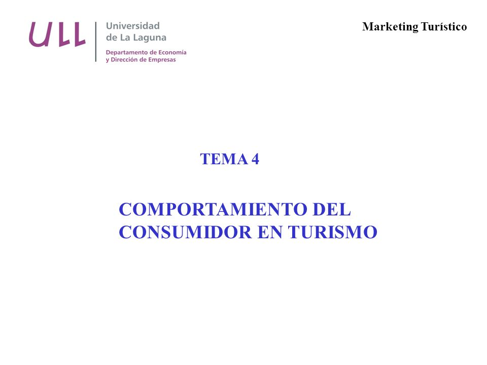 TEMA 4 COMPORTAMIENTO DEL CONSUMIDOR EN TURISMO Marketing Turístico