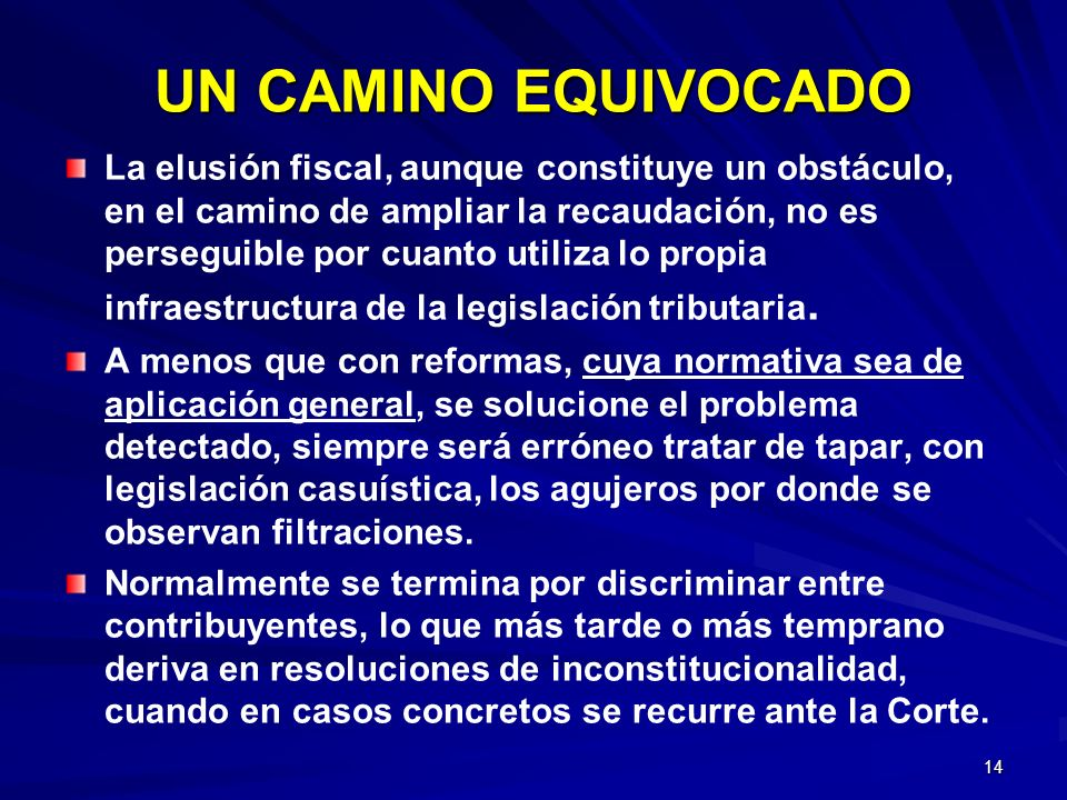 14 UN CAMINO EQUIVOCADO La elusión fiscal, aunque constituye un obstáculo, en el camino de ampliar la recaudación, no es perseguible por cuanto utiliz