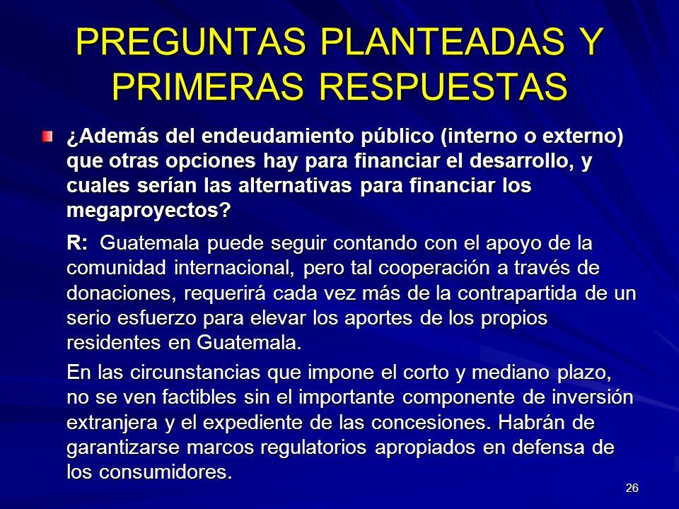 26 PREGUNTAS PLANTEADAS Y PRIMERAS RESPUESTAS ¿Además del endeudamiento público (interno o externo) que otras opciones hay para financiar el desarroll