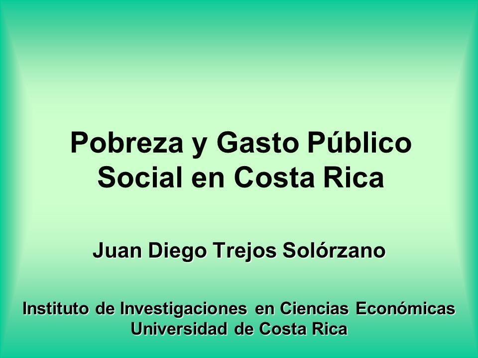 Pobreza y Gasto Público Social en Costa Rica Juan Diego Trejos Solórzano Instituto de Investigaciones en Ciencias Económicas Universidad de Costa Rica
