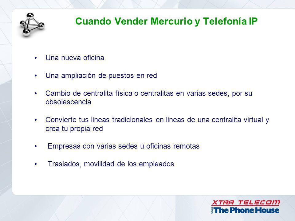 Cuando Vender Mercurio y Telefonía IP Una nueva oficina Una ampliación de puestos en red Cambio de centralita física o centralitas en varias sedes, po