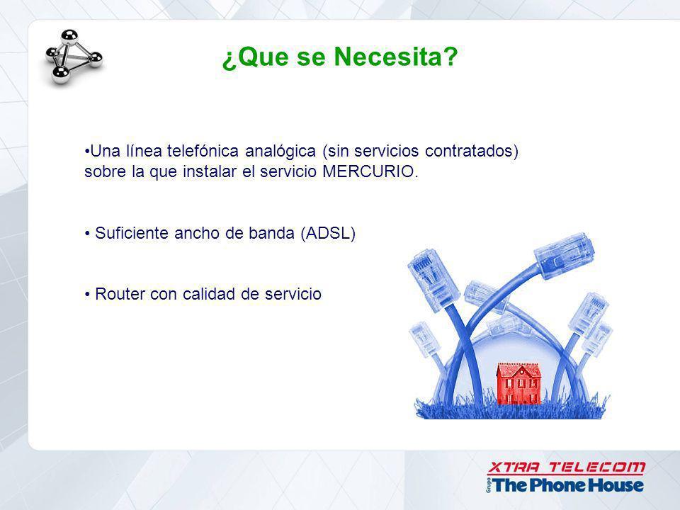 ¿Que se Necesita? Una línea telefónica analógica (sin servicios contratados) sobre la que instalar el servicio MERCURIO. Suficiente ancho de banda (AD