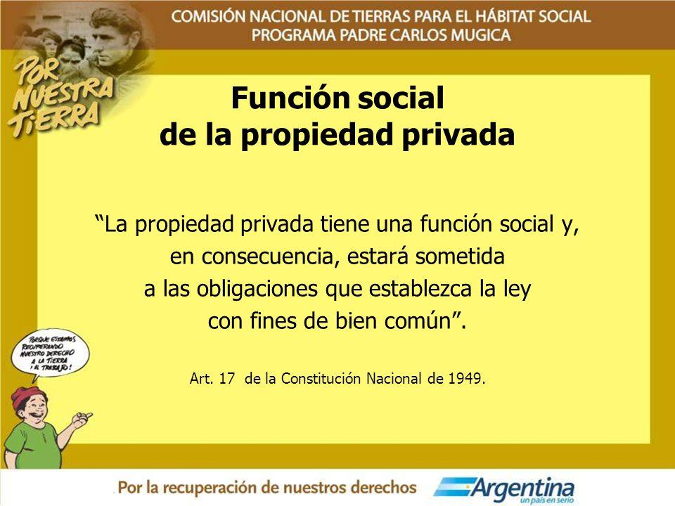 Función social de la propiedad privada La propiedad privada tiene una función social y, en consecuencia, estará sometida a las obligaciones que establ