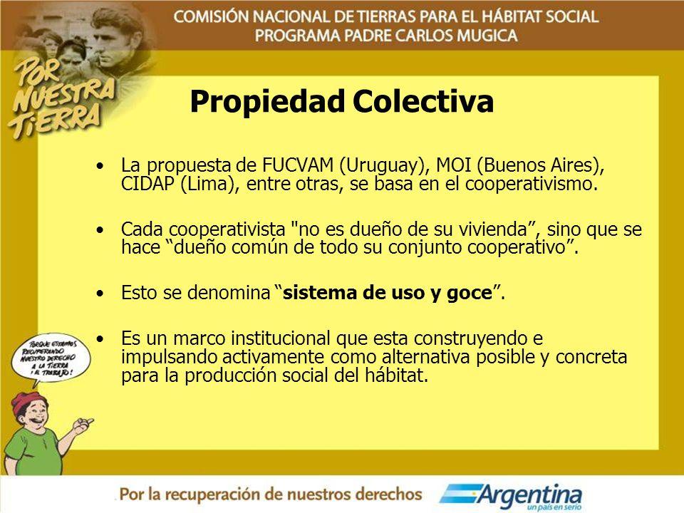 Propiedad Colectiva La propuesta de FUCVAM (Uruguay), MOI (Buenos Aires), CIDAP (Lima), entre otras, se basa en el cooperativismo. Cada cooperativista
