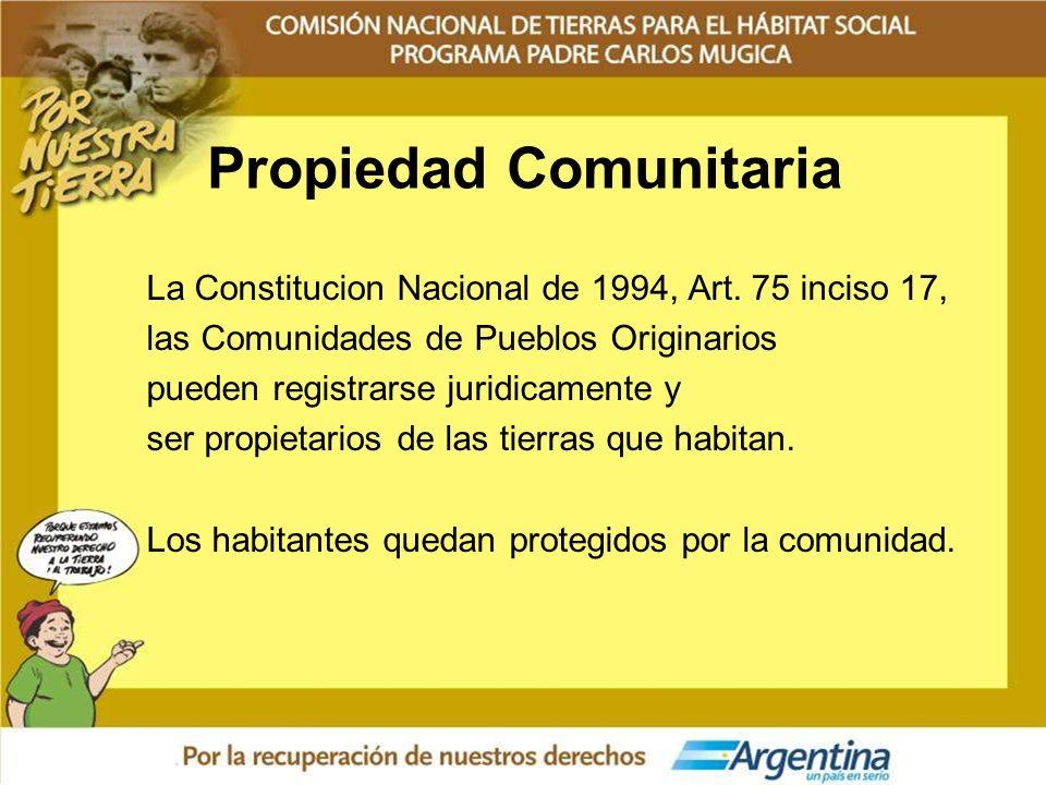 Propiedad Comunitaria La Constitucion Nacional de 1994, Art. 75 inciso 17, las Comunidades de Pueblos Originarios pueden registrarse juridicamente y s