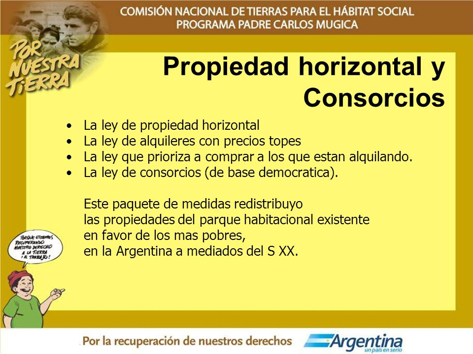 Propiedad horizontal y Consorcios La ley de propiedad horizontal La ley de alquileres con precios topes La ley que prioriza a comprar a los que estan
