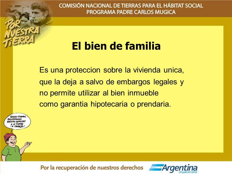 El bien de familia Es una proteccion sobre la vivienda unica, que la deja a salvo de embargos legales y no permite utilizar al bien inmueble como gara