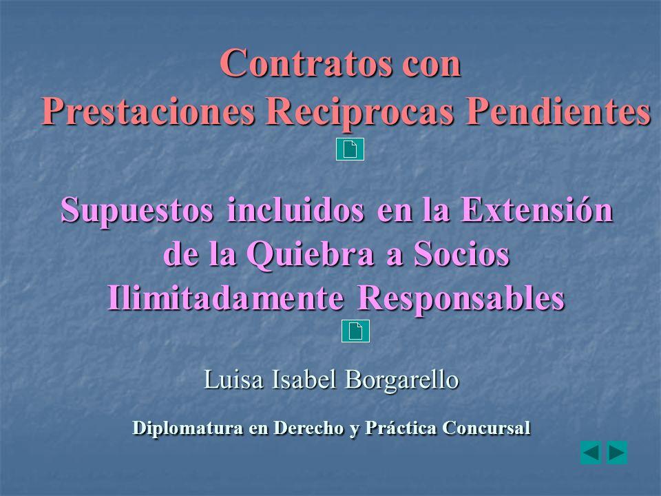 Luisa Isabel Borgarello Diplomatura en Derecho y Práctica Concursal Contratos con Prestaciones Reciprocas Pendientes Supuestos incluidos en la Extensión de la Quiebra a Socios Ilimitadamente Responsables