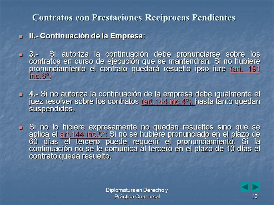 Diplomatura en Derecho y Práctica Concursal10 II.- Continuación de la Empresa: II.- Continuación de la Empresa: 3.- Si autoriza la continuación debe pronunciarse sobre los contratos en curso de ejecución que se mantendrán.