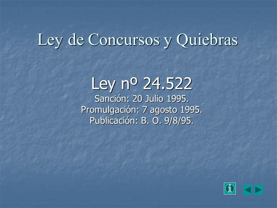 Ley de Concursos y Quiebras Ley nº 24.522 Sanción: 20 Julio 1995.