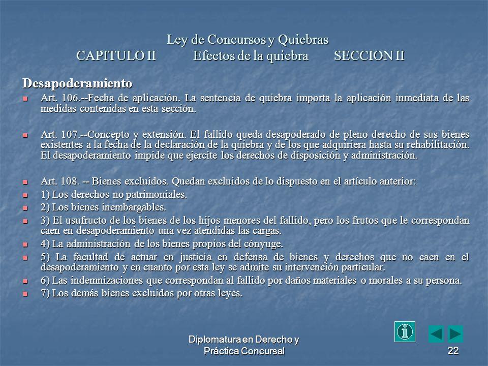 Diplomatura en Derecho y Práctica Concursal22 Ley de Concursos y Quiebras CAPITULO II Efectos de la quiebra SECCION II Ley de Concursos y Quiebras CAPITULO II Efectos de la quiebra SECCION II Desapoderamiento Art.
