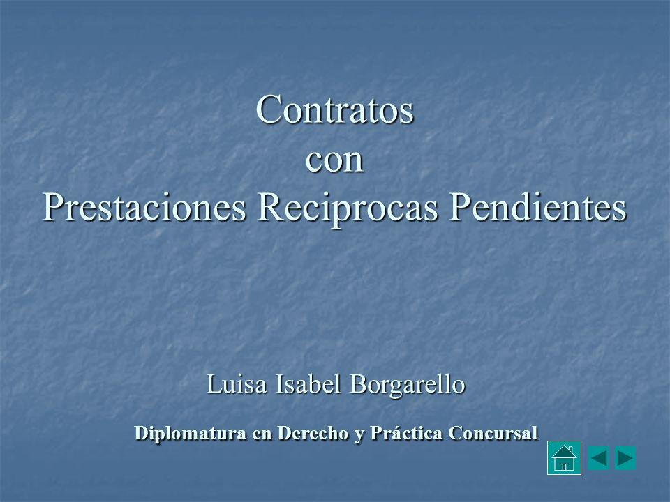 Diplomatura en Derecho y Práctica Concursal5 Contratos con Prestaciones Reciprocas Pendientes Regla General: Regla General: La suspensión del contrato (art.
