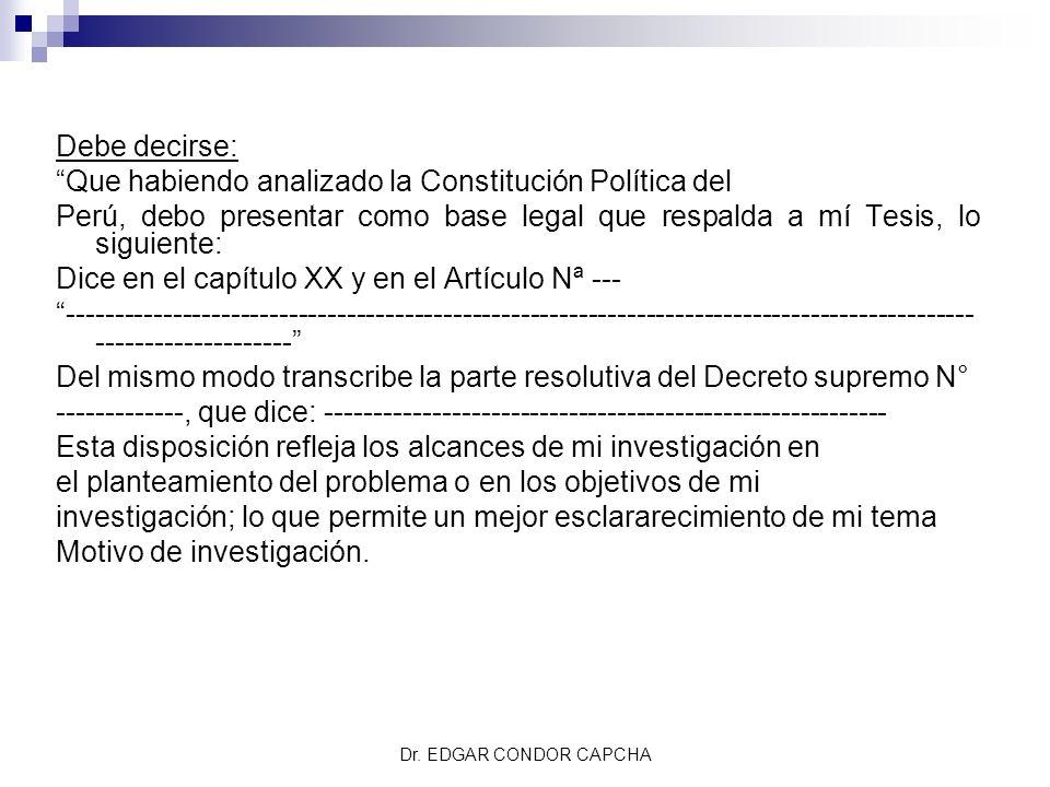 Debe decirse: Que habiendo analizado la Constitución Política del Perú, debo presentar como base legal que respalda a mí Tesis, lo siguiente: Dice en