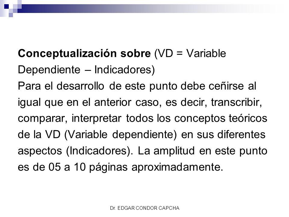 Conceptualización sobre (VD = Variable Dependiente – Indicadores) Para el desarrollo de este punto debe ceñirse al igual que en el anterior caso, es d
