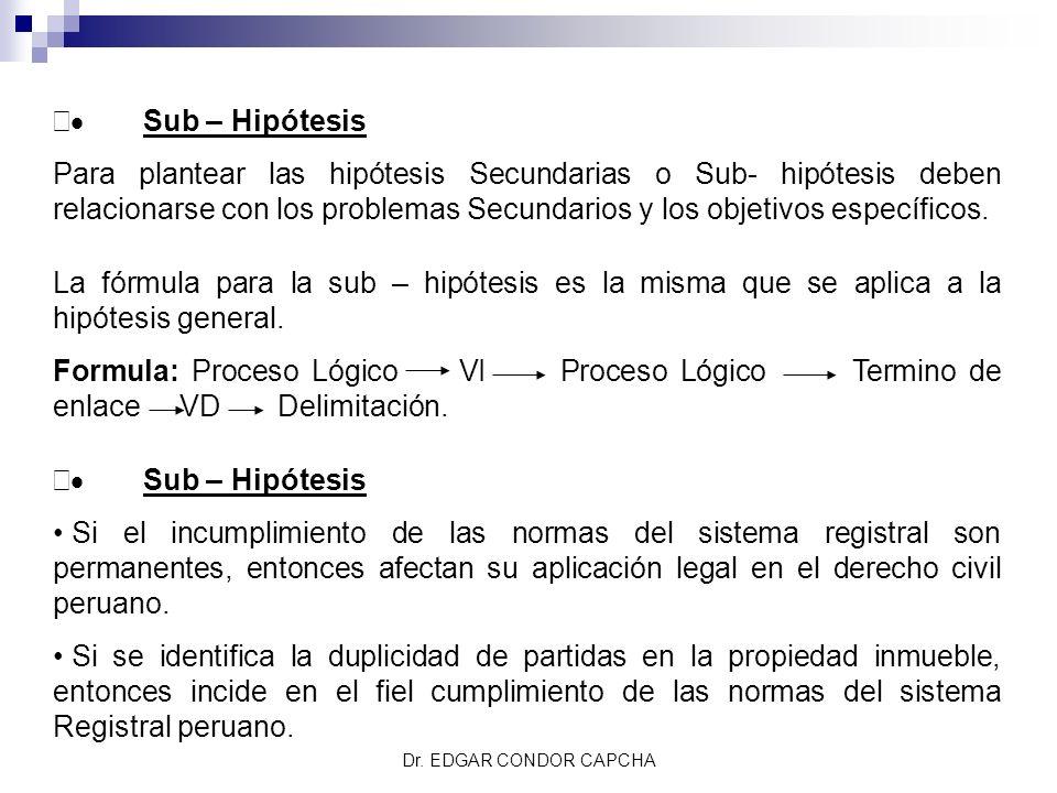 Sub – Hipótesis Para plantear las hipótesis Secundarias o Sub- hipótesis deben relacionarse con los problemas Secundarios y los objetivos específicos.