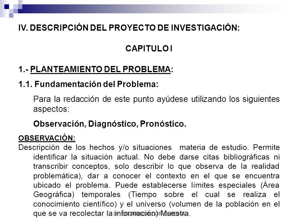 IV. DESCRIPCIÓN DEL PROYECTO DE INVESTIGACIÓN: CAPITULO I 1.- PLANTEAMIENTO DEL PROBLEMA: 1.1. Fundamentación del Problema: Para la redacción de este