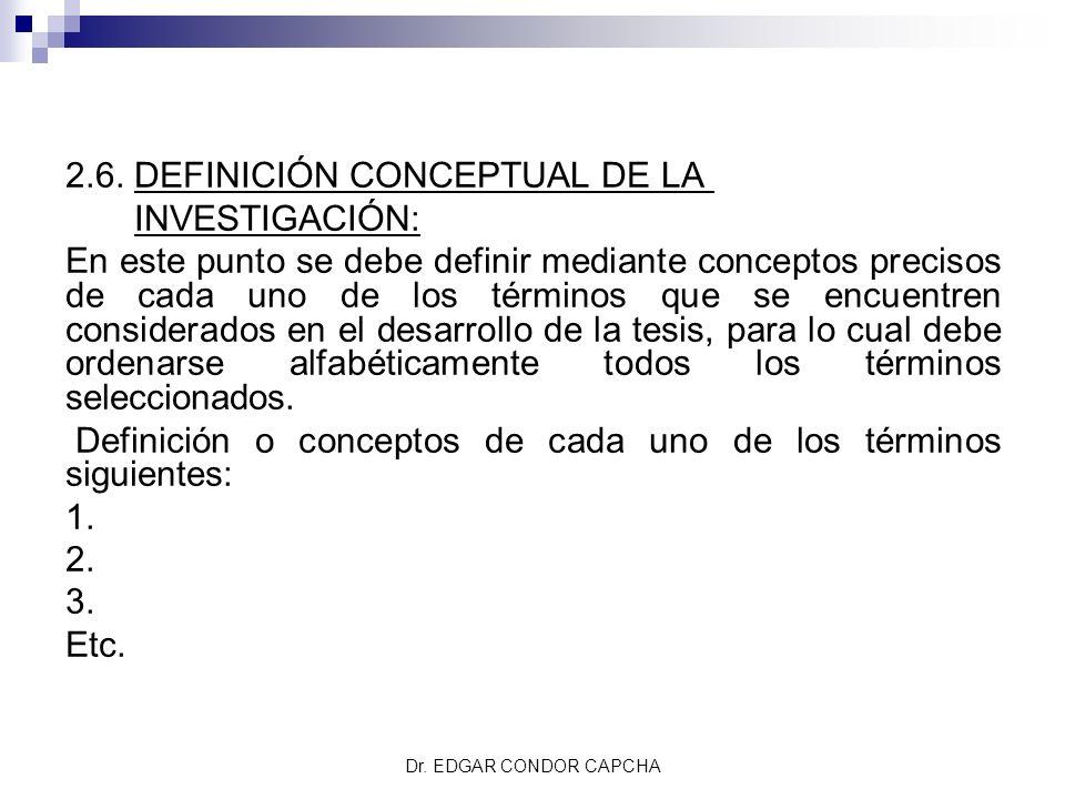 2.6. DEFINICIÓN CONCEPTUAL DE LA INVESTIGACIÓN: En este punto se debe definir mediante conceptos precisos de cada uno de los términos que se encuentre