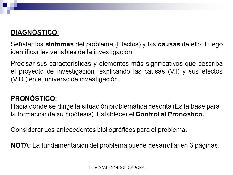 DIAGNÓSTICO: Señalar los síntomas del problema (Efectos) y las causas de ello. Luego identificar las variables de la investigación. Precisar sus carac