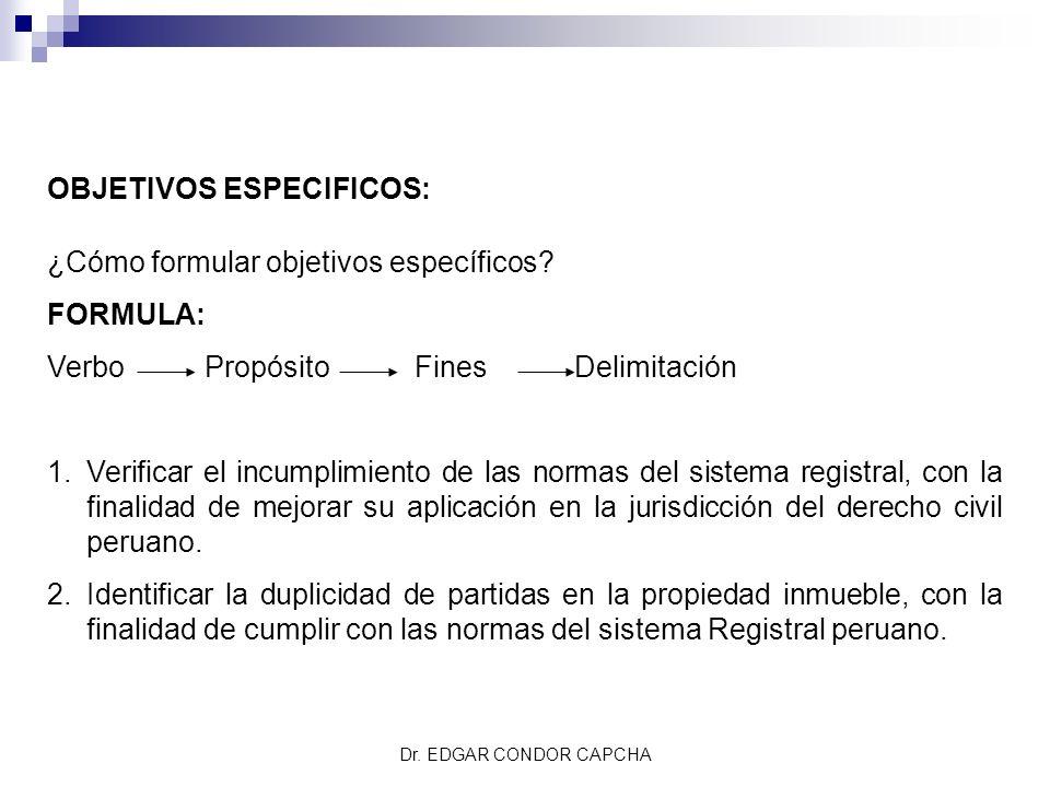 OBJETIVOS ESPECIFICOS: ¿Cómo formular objetivos específicos? FORMULA: Verbo Propósito Fines Delimitación 1.Verificar el incumplimiento de las normas d