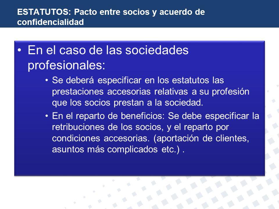ESTATUTOS: Pacto entre socios y acuerdo de confidencialidad En el caso de las sociedades profesionales: Se deberá especificar en los estatutos las pre