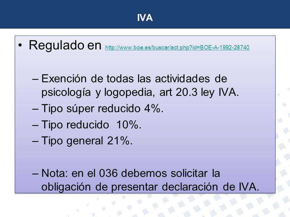 IVA Regulado en http://www.boe.es/buscar/act.php?id=BOE-A-1992-28740 http://www.boe.es/buscar/act.php?id=BOE-A-1992-28740 –Exención de todas las activ