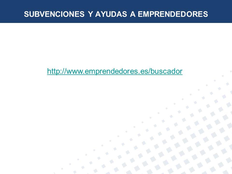 SUBVENCIONES Y AYUDAS A EMPRENDEDORES http://www.emprendedores.es/buscador