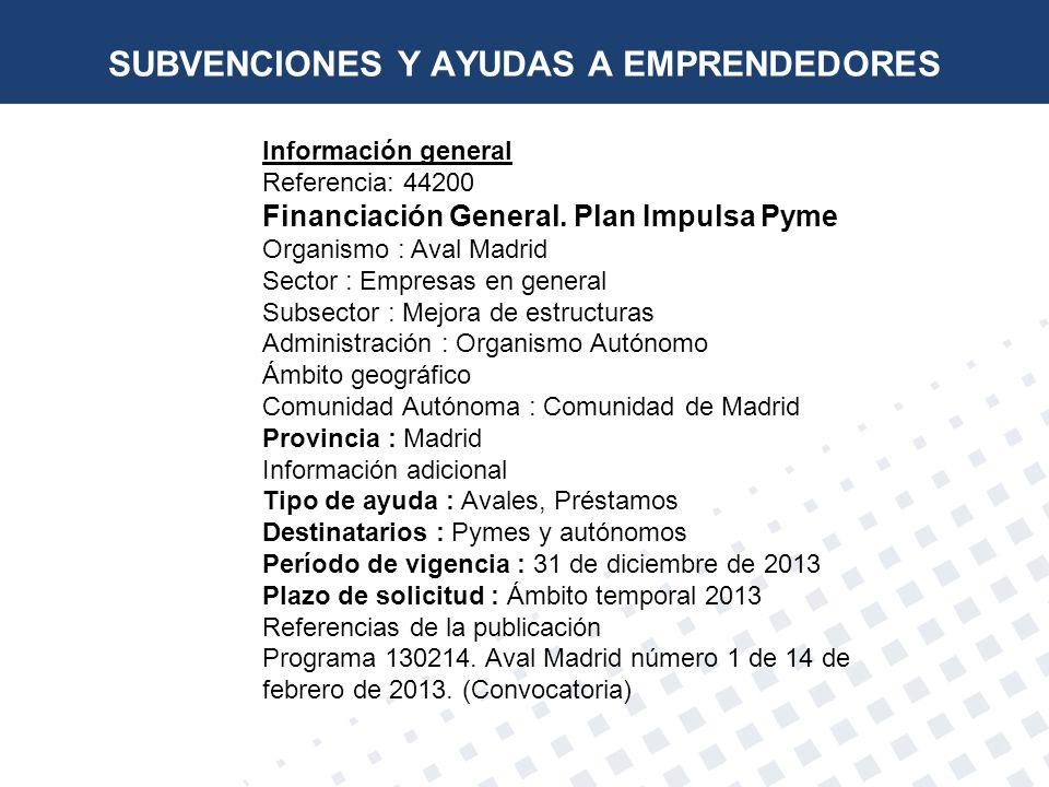 Información general Referencia: 44200 Financiación General. Plan Impulsa Pyme Organismo : Aval Madrid Sector : Empresas en general Subsector : Mejora