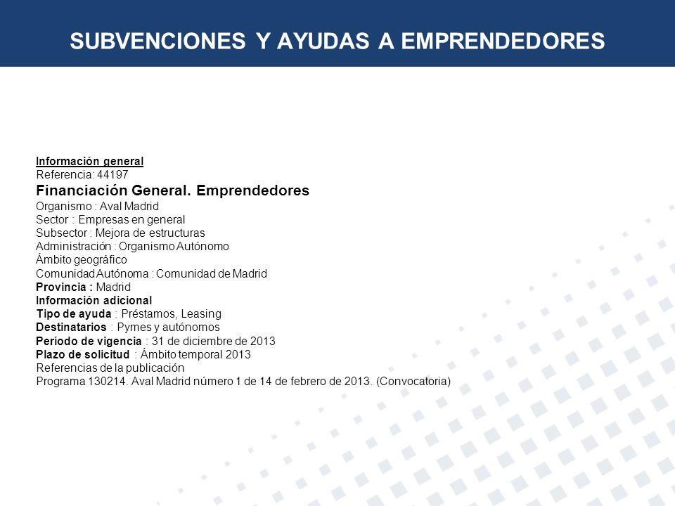 Información general Referencia: 44197 Financiación General. Emprendedores Organismo : Aval Madrid Sector : Empresas en general Subsector : Mejora de e