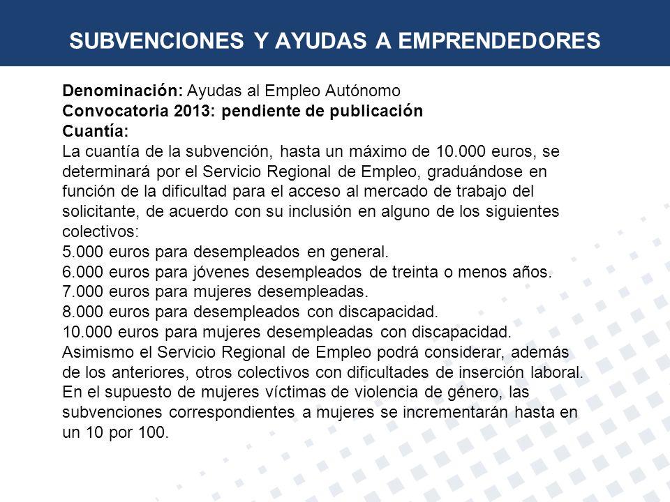 Denominación: Ayudas al Empleo Autónomo Convocatoria 2013: pendiente de publicación Cuantía: La cuantía de la subvención, hasta un máximo de 10.000 eu