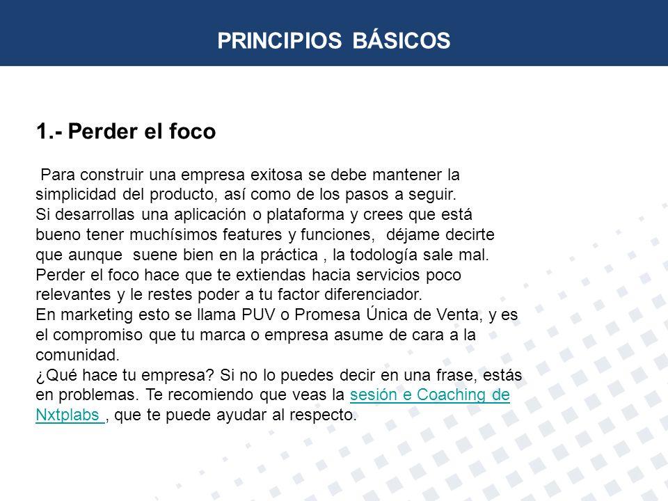 1.- Perder el foco Para construir una empresa exitosa se debe mantener la simplicidad del producto, así como de los pasos a seguir. Si desarrollas una