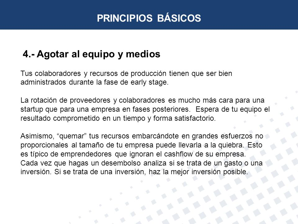 4.- Agotar al equipo y medios Tus colaboradores y recursos de producción tienen que ser bien administrados durante la fase de early stage. La rotación