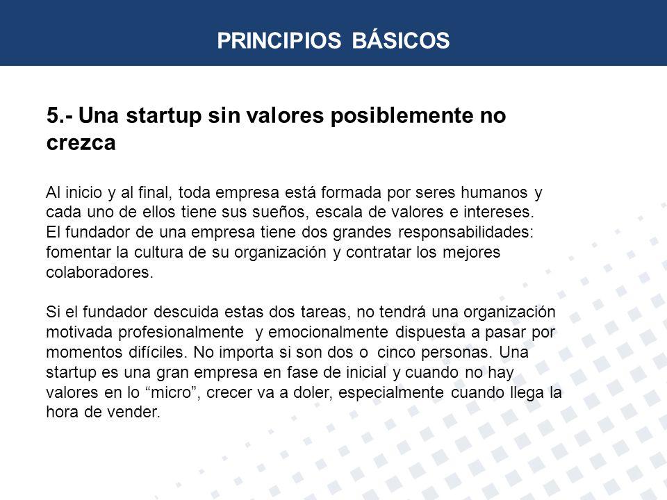 5.- Una startup sin valores posiblemente no crezca Al inicio y al final, toda empresa está formada por seres humanos y cada uno de ellos tiene sus sue