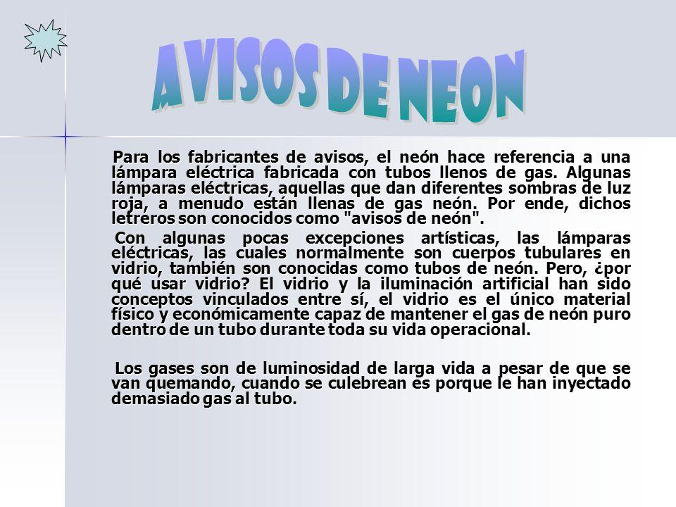 Para los fabricantes de avisos, el neón hace referencia a una lámpara eléctrica fabricada con tubos llenos de gas. Algunas lámparas eléctricas, aquell