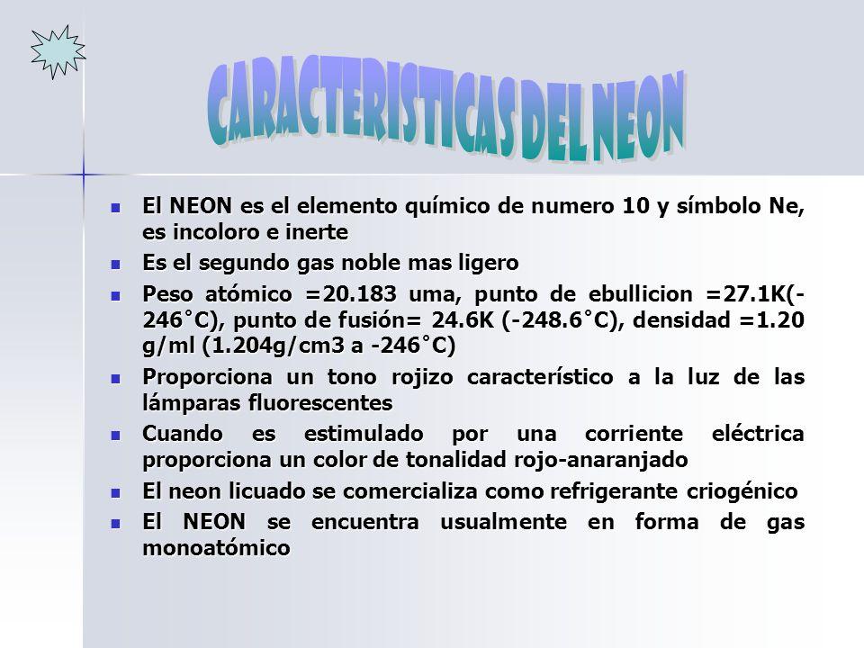 El NEON es el elemento químico de numero 10 y símbolo Ne, es incoloro e inerte El NEON es el elemento químico de numero 10 y símbolo Ne, es incoloro e