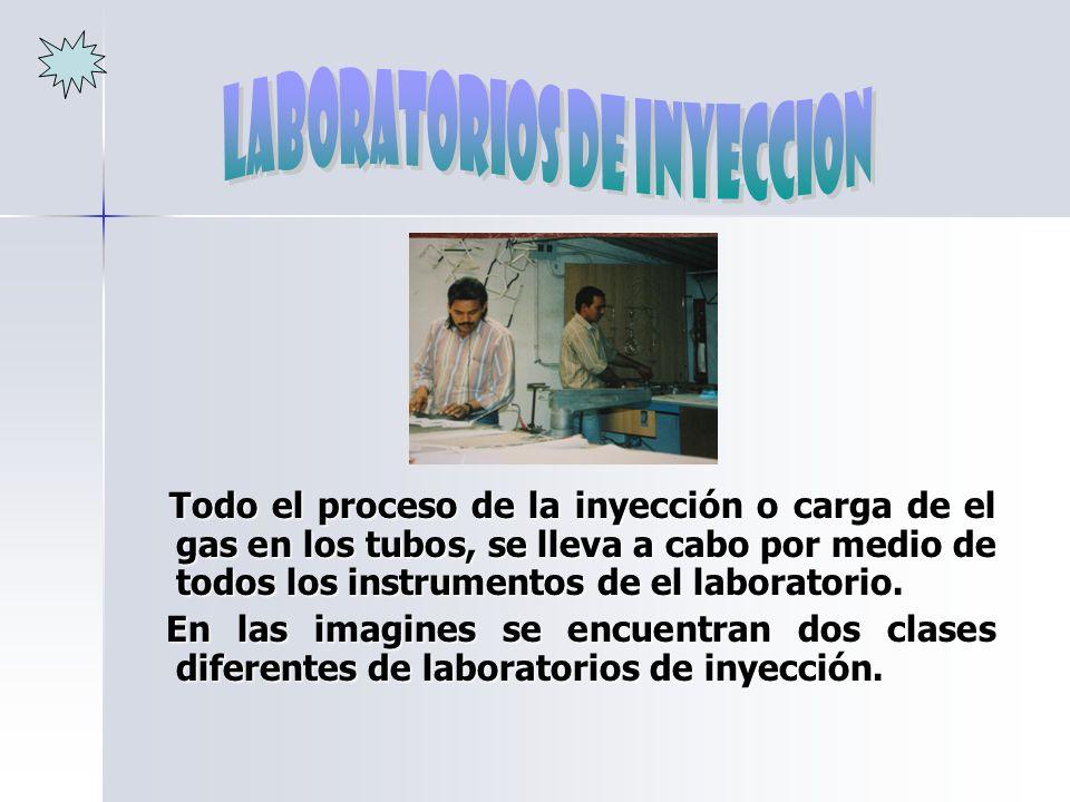 Todo el proceso de la inyección o carga de el gas en los tubos, se lleva a cabo por medio de todos los instrumentos de el laboratorio. Todo el proceso