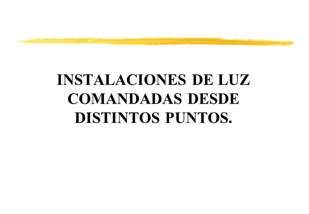 INSTALACIONES DE LUZ COMANDADAS DESDE DISTINTOS PUNTOS.